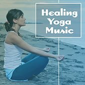 Play & Download Healing Yoga Music – New Age Music for Yoga Practice, Meditation Music, Zen, Chakra, Hatha Yoga, Asana by Kundalini: Yoga, Meditation, Relaxation | Napster