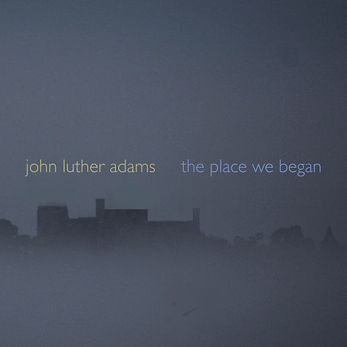 Play & Download Adams: The Place We Began by John Luther Adams | Napster
