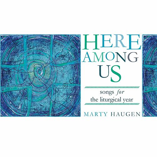 Here among Us by Marty Haugen