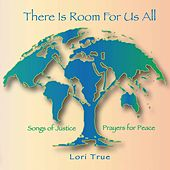 There Is Room for Us All - Songs of Justice, Prayers for Peace by Lori True
