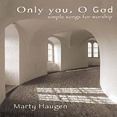 Play & Download Only You, O God by Marty Haugen | Napster