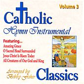 Catholic Classics, Vol. 3: Hymn Instrumental Classics by Bobby Fisher