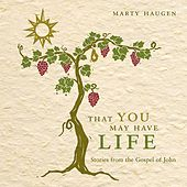 Haugen: That You May Have Life by Marty Haugen