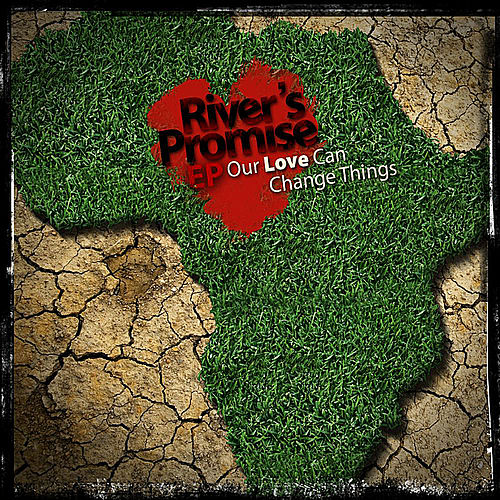 River's Promise: Our Love Can Change Things - Ep by Various Artists