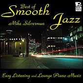 Play & Download Best of Smooth Jazz: Easy Listening and Lounge Piano Music by Michael Silverman | Napster