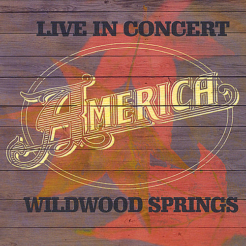 Play & Download Live in Concert: Wildwood Springs by America | Napster