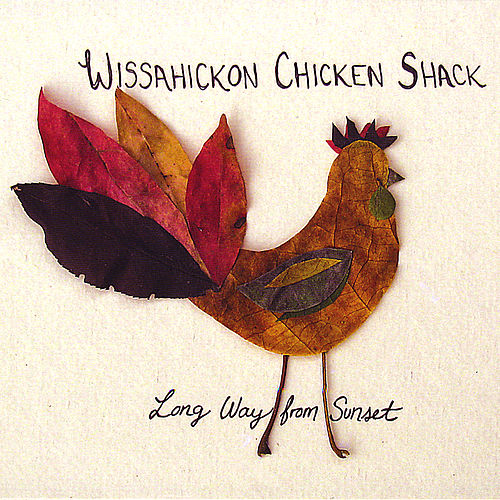 Long Way From Sunset by Wissahickon Chicken Shack