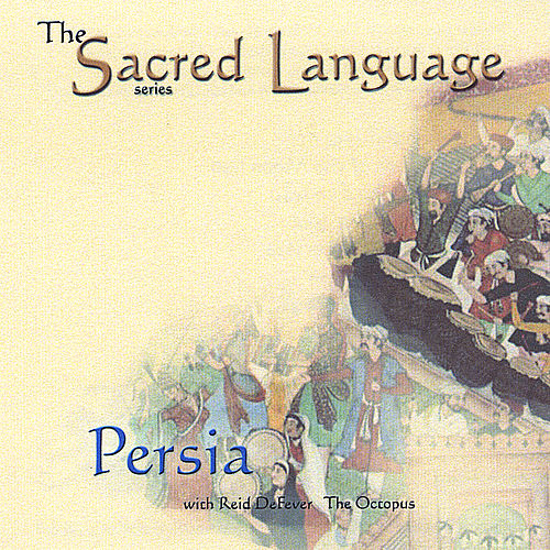 The Sacred Language~Persia by Reid Defever