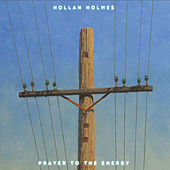 Prayer to the Energy by Hollan Holmes