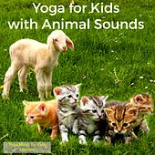 Play & Download Yoga for Kids with Animal Sounds – Cats and Kitten, Lambs and Goats Nature Sounds for Kids Yoga Classes by Yoga Music for Kids Masters | Napster