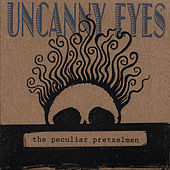 Uncanny Eyes by The Peculiar Pretzelmen