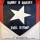 Play & Download Evel Stomp (Five Songs from the Film Chasing Evel: The Robbie Knievel Story) by Danny B. Harvey | Napster