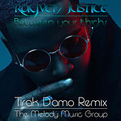 Between Your Thighs (Tirak D'amo Remix) by Rayven Justice