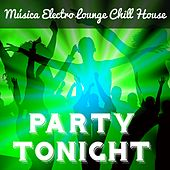 Play & Download Party Tonight - Música Electro Lounge Chill House para Noche Magica Mejores Fiestas y Masajes Sensuales by Various Artists | Napster