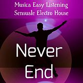 Play & Download Never End - Musica Easy Listening Sensuale Electro House per Ballare Stare Insieme Momenti Divertenti by Various Artists | Napster
