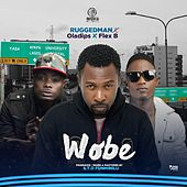 Play & Download Wobe (feat. Oladips & Flex B) by Ruggedman   Napster