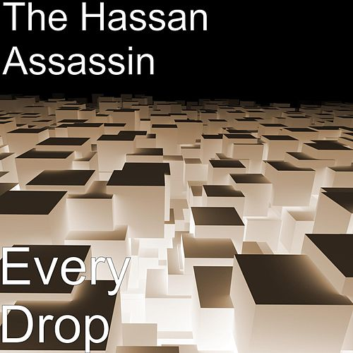 Every Drop by The Hassan Assassin