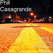 Walking in Rhythm (Phillygroov Remix) by Phil Casagrande