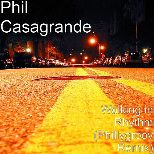Play & Download Walking in Rhythm (Phillygroov Remix) by Phil Casagrande | Napster