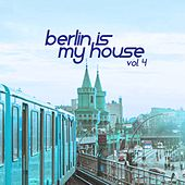 Berlin Is My House, Vol. 4 by Various Artists