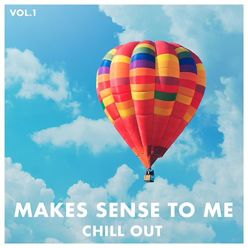 Makes Sense to Me Chill Out, Vol. 1 by Various Artists