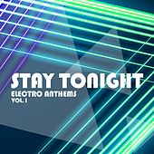 Play & Download Stay Tonight, Vol. 1 - Electro Anthems by Various Artists | Napster