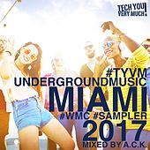 Play & Download TYVM Underground Music Miami 2017 (WMC Sampler)(Mixed By A.C.K.) by Various Artists | Napster