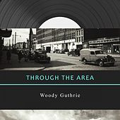Through The Area by Woody Guthrie