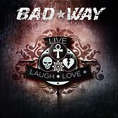 Live Laugh Love by Bad Way