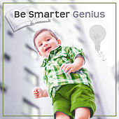 Play & Download Be Smarter Genius – Educational Songs for Baby, Einstein Effect, Growing Brain, Deep Focus, Instrumental Music for Kids, Bach by Be Smart Junior Factory   Napster