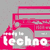Play & Download Ready to Techno, Vol. 1 by Various Artists | Napster