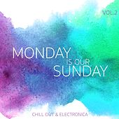 Play & Download Monday Is Our Sunday, Vol. 2 - Chill Out & Electronica by Various Artists | Napster