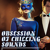 Obsession of Chilling Sounds by Various Artists
