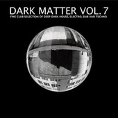 Play & Download Dark Matter, Vol. 7 - Fine Club Selection of Deep Dark House, Electro, Dub and Techno by Various Artists | Napster