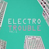 Electro Trouble, Vol. 1 by Various Artists