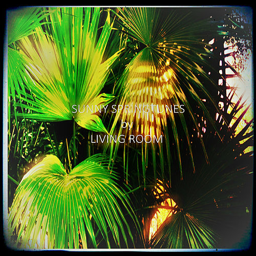 Play & Download Sunny Springtunes by Living Room | Napster