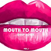 Mouth to Mouth Deep House, Vol. 1 by Various Artists