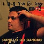 I Love You so Much (Remix) by Danillo do Dandan