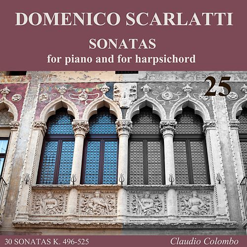 Play & Download Domenico Scarlatti: Sonatas for piano and for harpsichord, Vol. 25 by Claudio Colombo | Napster