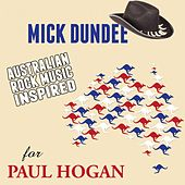 Play & Download Mick Dundee: Australian Rock Music Inspired for Paul Hogan by Various Artists | Napster