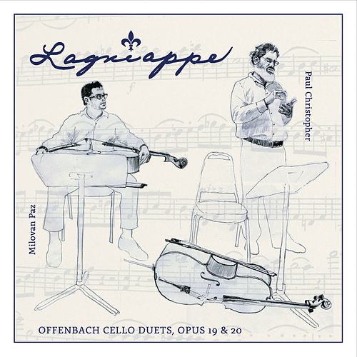 Lagniappe! Offenbach Cello Duets, Opus 19 #1-3 & Opus 20 #1-3 by Paul Christopher