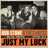 Just My Luck (feat. Chris James & Patrick Rynn) by Rob Stone & The C-Notes