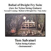 Ballad of Dwight Fry Suite (Arr. for Nylon String Guitars): Second Coming / Ballad of Dwight Fry / Sun Arise by Tom Salvatori