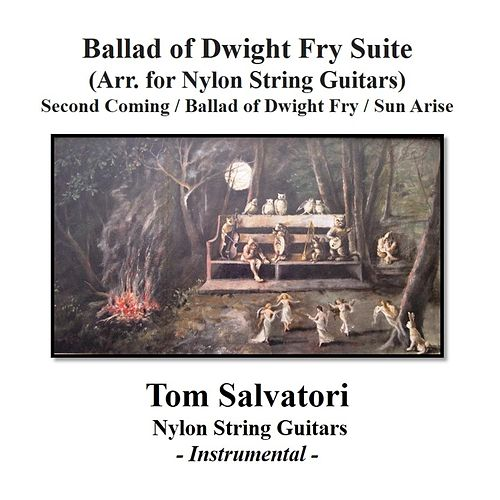 Play & Download Ballad of Dwight Fry Suite (Arr. for Nylon String Guitars): Second Coming / Ballad of Dwight Fry / Sun Arise by Tom Salvatori | Napster