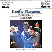 Play & Download Let's Dance, Vol. 6: Competition Dance (Like a Virgin) by Columbia Ballroom Orchestra | Napster