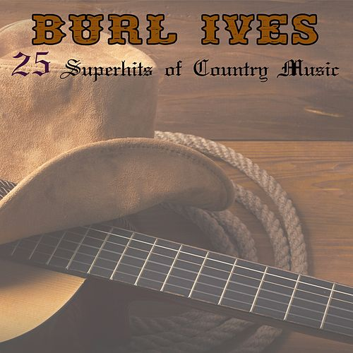 Play & Download 25 Superhits Of Country Music by Burl Ives | Napster