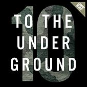 Play & Download To the Underground, Vol. 10 by Various Artists | Napster