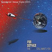 Play & Download The Earth Still Wants You (Remastered 2017) by Full Service | Napster