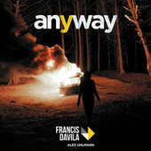 Play & Download Anyway (feat. Ben Alexander) by Francis Davila | Napster