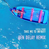 Take Me To Infinity (Ben Delay Remix) by Consoul Trainin